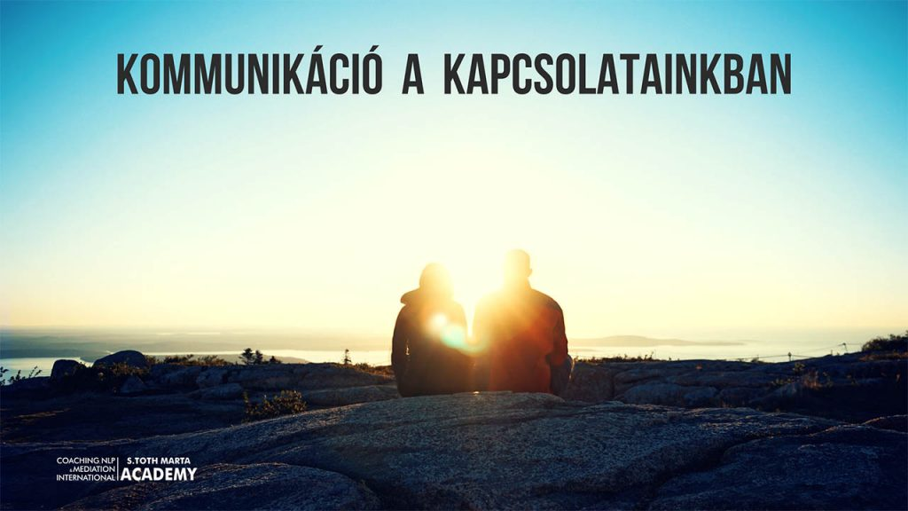 Kommunikáció a kapcsolatainkban - Párkapcsolati Coaching - Life és Business Coach Képzés – Lineo International Consulting, Coaching, NLP and Mediation International Academy By S. Toth Marta