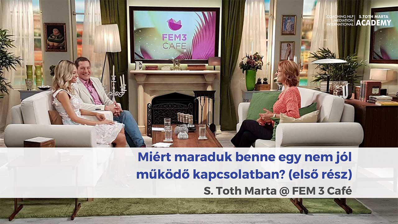 Miért maraduk benne egy nem jól működő kapcsolatban? FEM3 Café - Life és Business Coach Képzés – Lineo International Consulting, Coaching, NLP and Mediation International Academy By S. Toth Marta