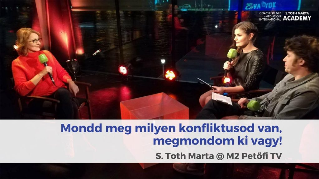 Mondd meg milyen konfliktusod van, megmondom ki vagy! S Toth Marta @ PetőfiLIVE M2 - Life és Business Coach Képzés – Lineo International Consulting, Coaching, NLP and Mediation International Academy By S. Toth Marta