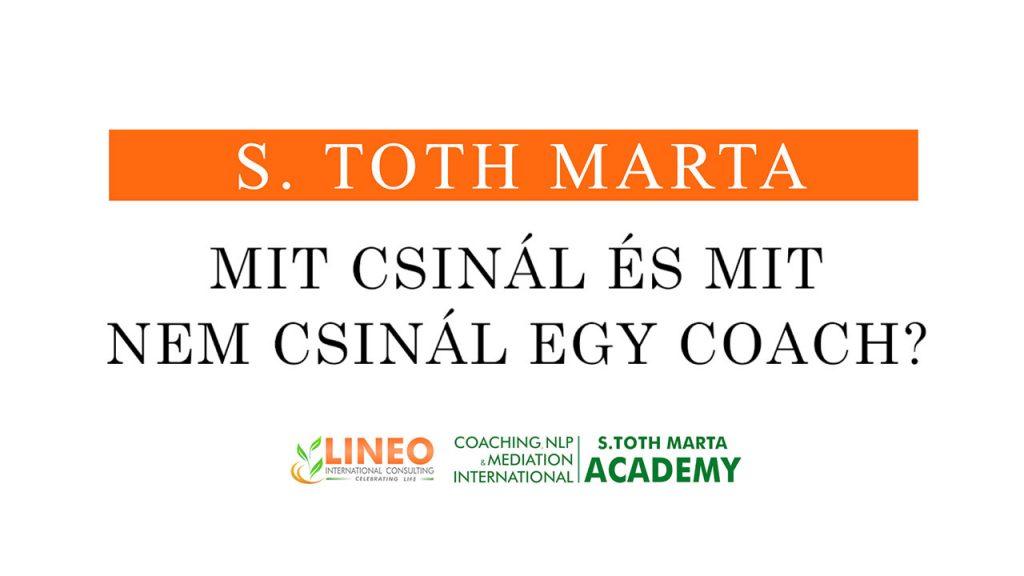 Mit csinál és mit nem csinál egy coach? - S Toth Marta @ Life és Business Coach Képzés