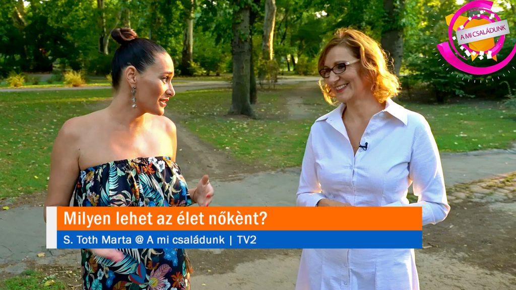 Milyen lehet az élet nőkènt? Találd meg Önmagadat nőként, anyaként, párkapcsolatban élve és egyedülállóként! S. Toth Marta @ TV2 | A mi családunk
