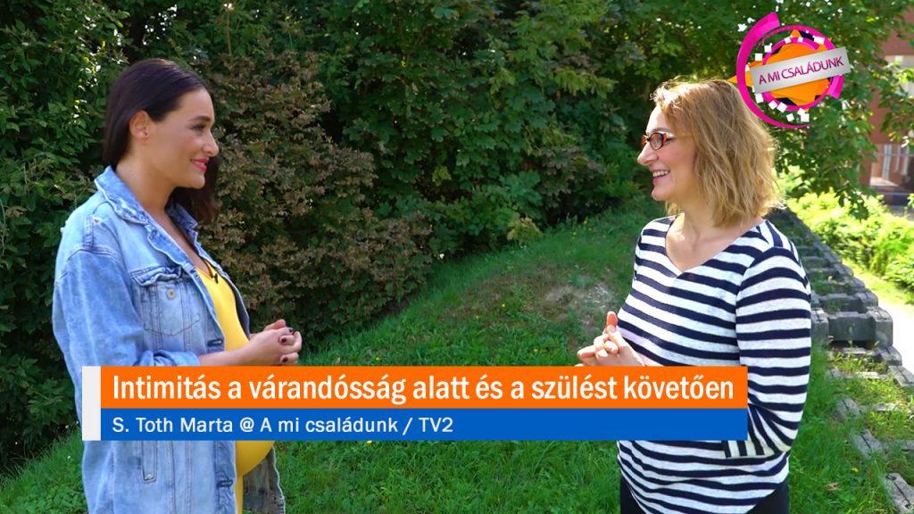Intimitás a várandósság alatt és a szülést követően - S. Toth Marta @ TV2 | A mi családunk