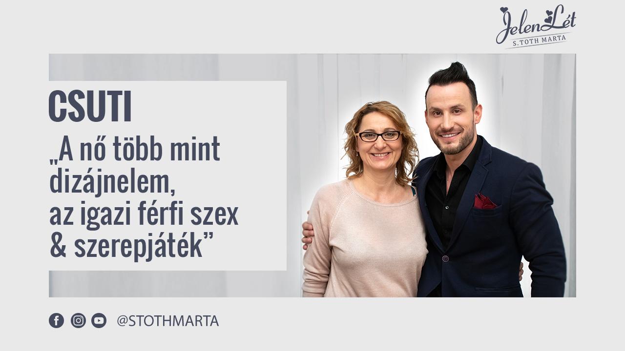"""JelenLét by S. Toth Marta: Csuti - """"A nő több mint dizájnelem, az igazi férfi szex & szerepjáték"""" (1. évad 17. rész)"""