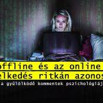 """""""Az offline és az online viselkedés ritkán azonos"""" - Interjú a gyűlölködő kommentek pszichológiájáról"""