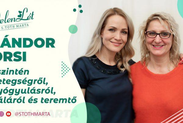 JelenLét by S. Toth Marta: Sándor Orsi őszintén betegségről, gyógyulásról, háláról és teremtő erőről