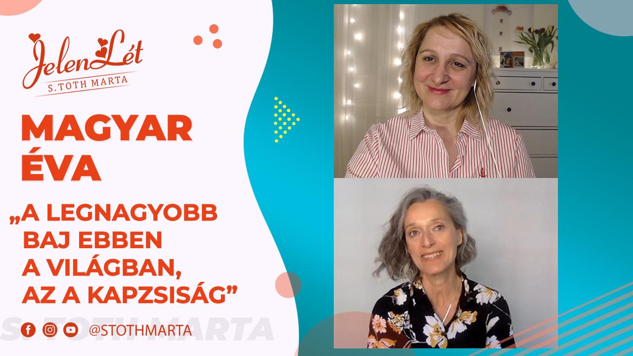 """JelenLét by S. Toth Marta: Magyar Éva – """"A legnagyobb baj ebben a világban, az a kapzsiság"""""""