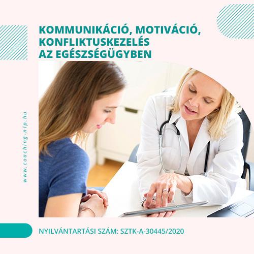 Kommunikáció, motiváció, konfliktuskezelés az egészségügyben Nyilvántartási szám:SZTK-A-30445/2020