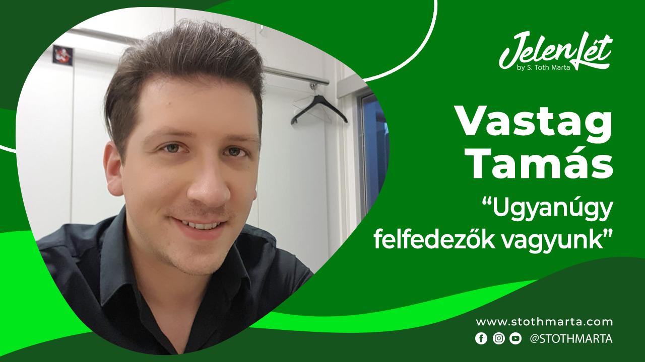 """JelenLét by S. Tóth Márta – Vastag Tamás """"Ugyanúgy felfedezők vagyunk"""""""