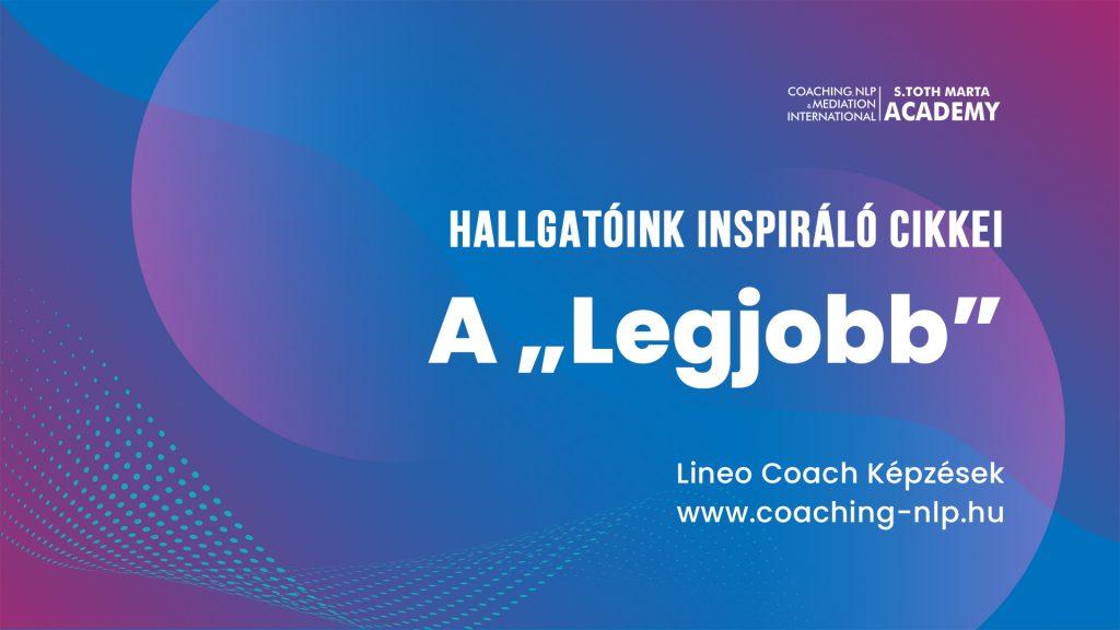 """A """"Legjobb"""". Hallgatóink inspiráló cikkei. Life Business Coach Kepzes"""