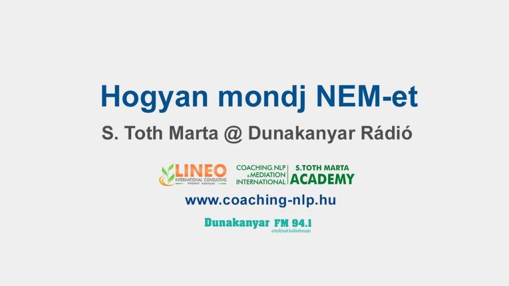 Hogyan mondj NEM-et - S Toth Marta @ Dunakanyar Rádió interjú - Life Coaching Business Coaching Mediátor és NKP Képzés Lineo International Consulting S Toth Marta www.coaching-nlp.hu