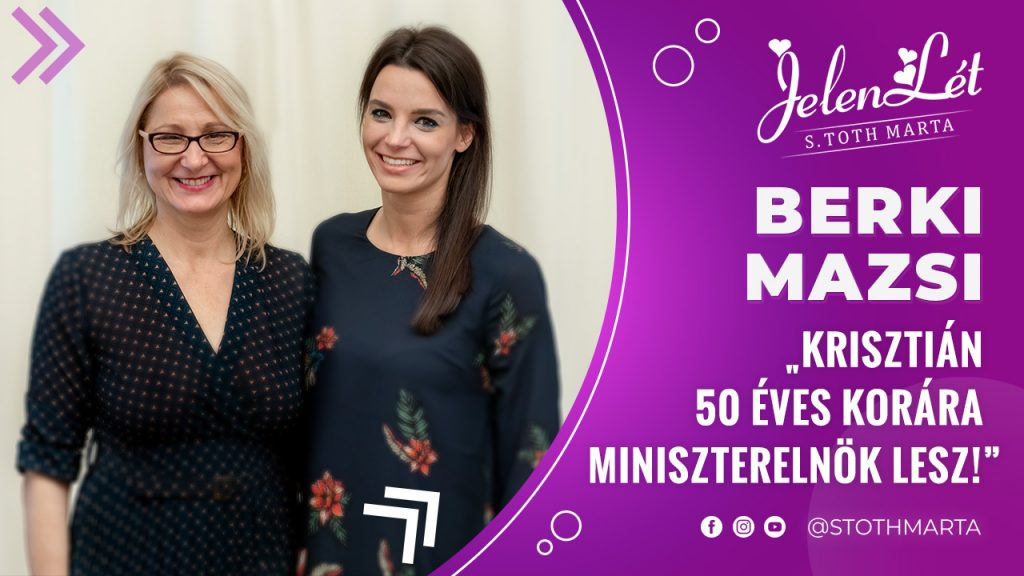 """JelenLét by S. Toth Marta: Berki Mazsi: """"Krisztián 50 éves korára miniszterelnök lesz!"""""""