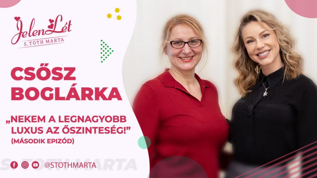 """JelenLét by S. Toth Marta: Csősz Boglárka – """"Nekem a legnagyobb luxus az őszinteség!"""" második epizód"""