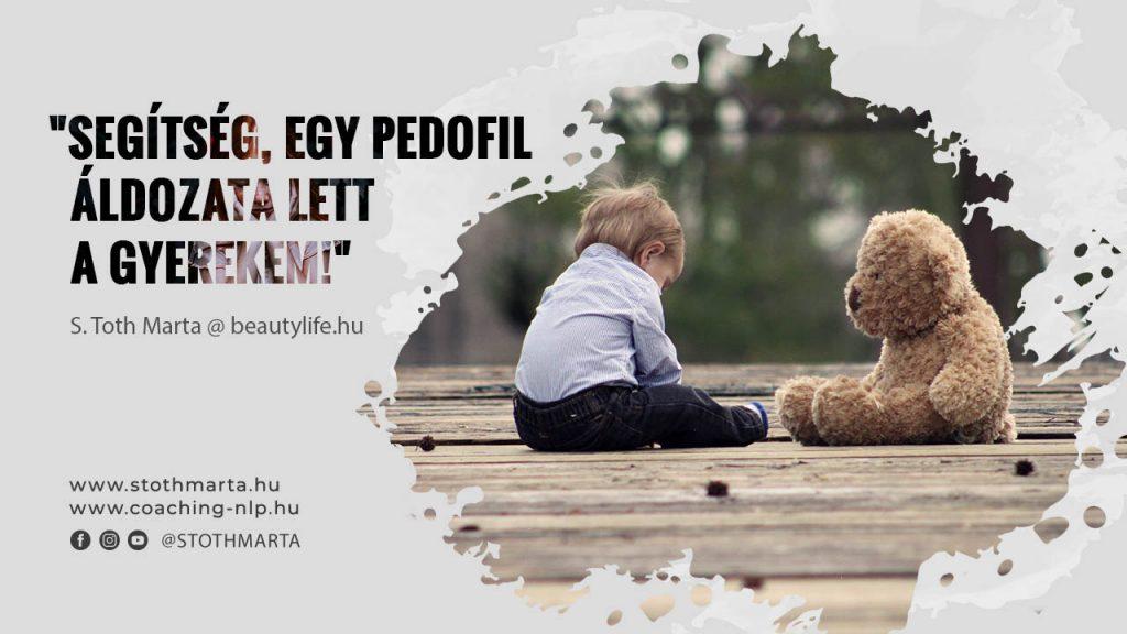 """""""Segítség, egy pedofil áldozata lett a gyerekem!"""" S. Toth Marta @ BeautyLife"""