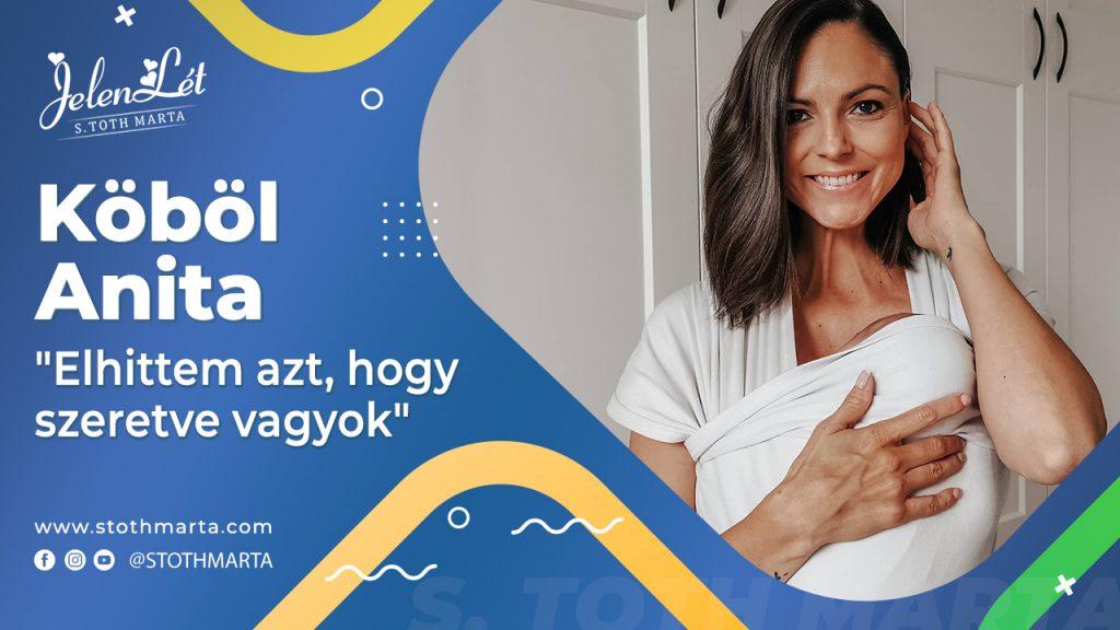 """JelenLét by S. Tóth Márta - Köböl Anita: """"Elhittem azt, hogy szeretve vagyok"""""""