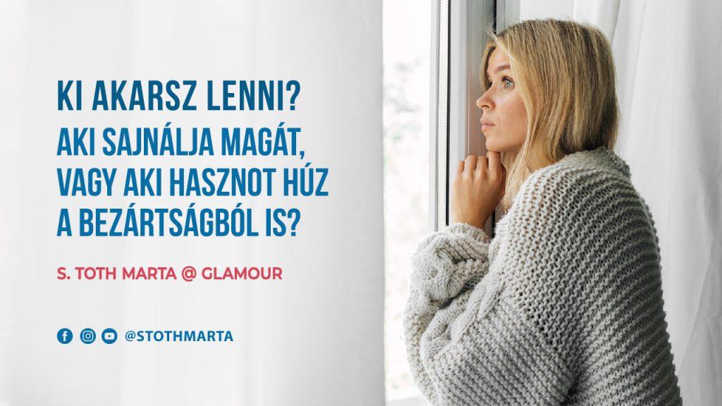 S. Toth Marta - Ki akarsz lenni? Aki sajnálja magát, vagy aki hasznot húz a bezártságból is?