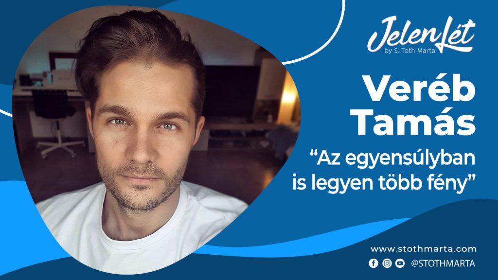 """JelenLét by S.Tóth Márta – Veréb Tamás: """"Az egyensúlyban is legyen több fény"""""""