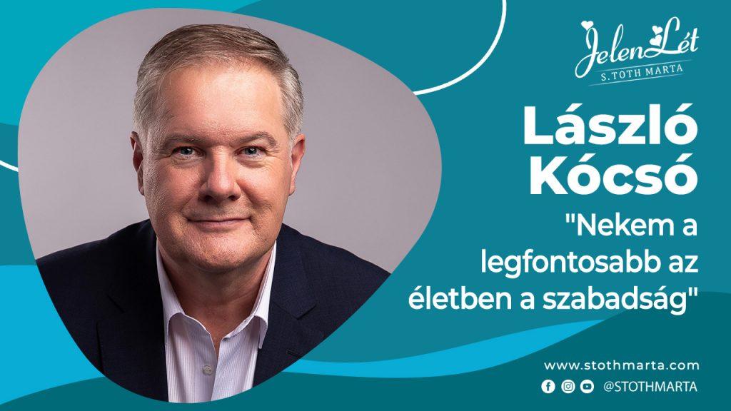 """JelenLét by S.Tóth Márta - László Kócsó: """"Nekem a legfontosabb az életben a szabadság"""""""