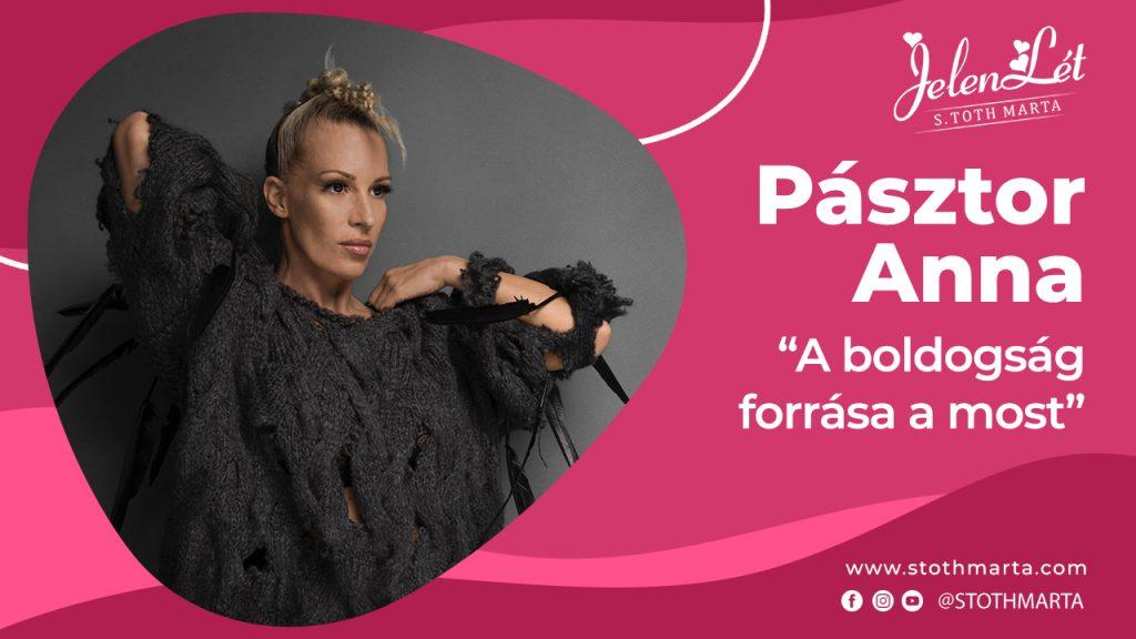 """JelenLét by S.Tóth Márta: Pásztor Anna – """"A boldogság forrása a most"""""""